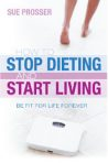 Stop Dieting and Start Living book cover
