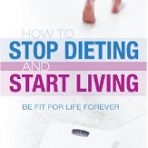 How to Stop Dieting and Start Living (Ebook)